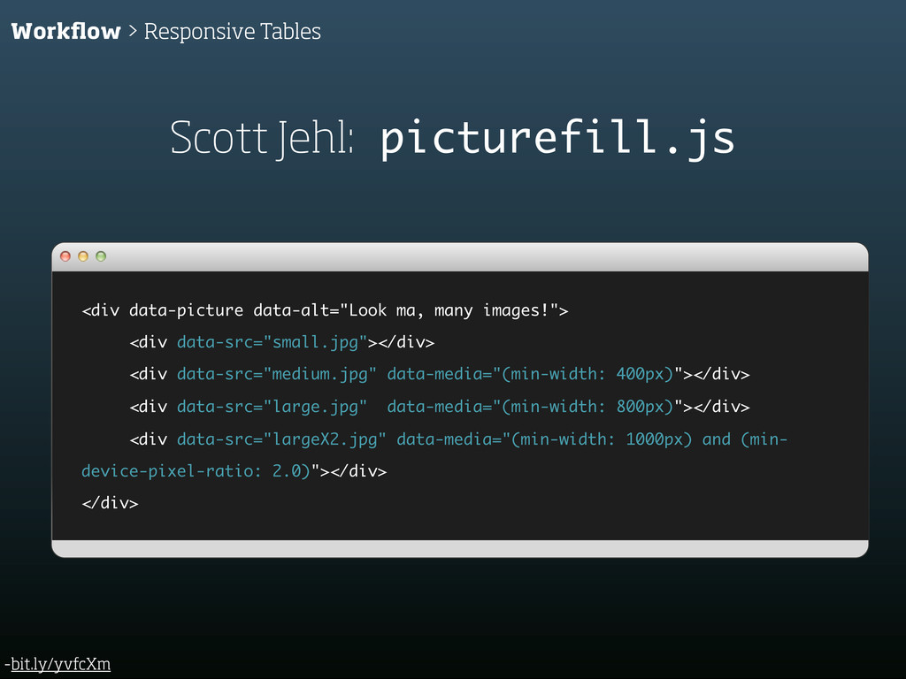 -bit.ly/yvfcXm Workflow > Responsive Tables <div...