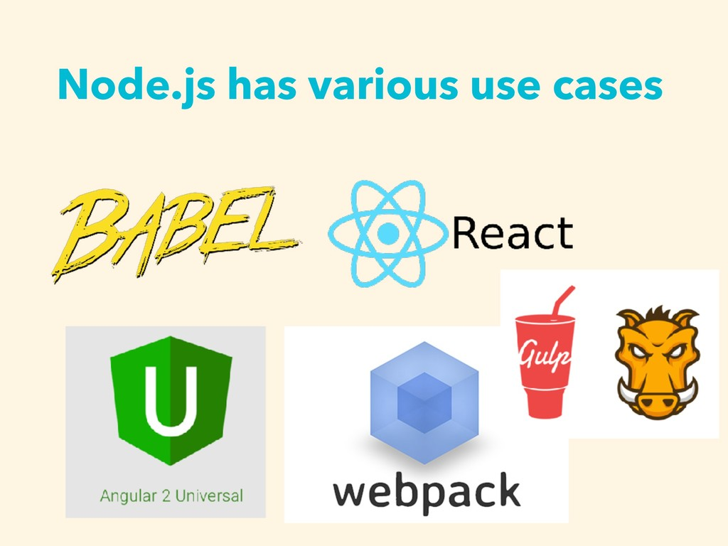 Node.js has various use cases