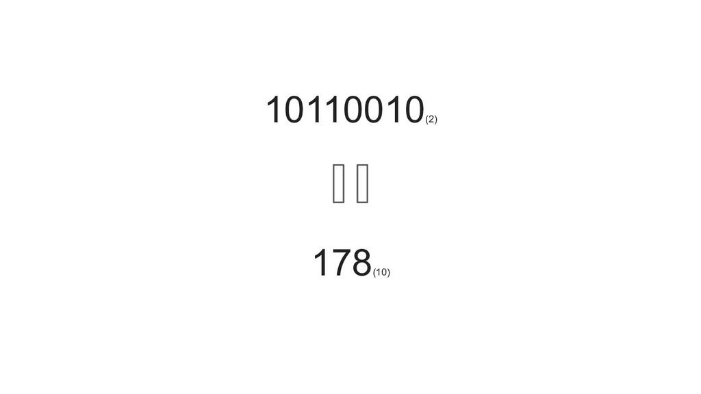 10110010 (2) 178 (10)