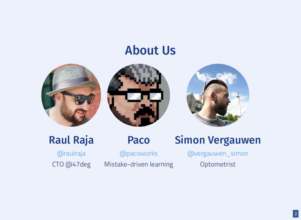 About Us Raul Raja CTO @47deg Paco Mistake-driv...