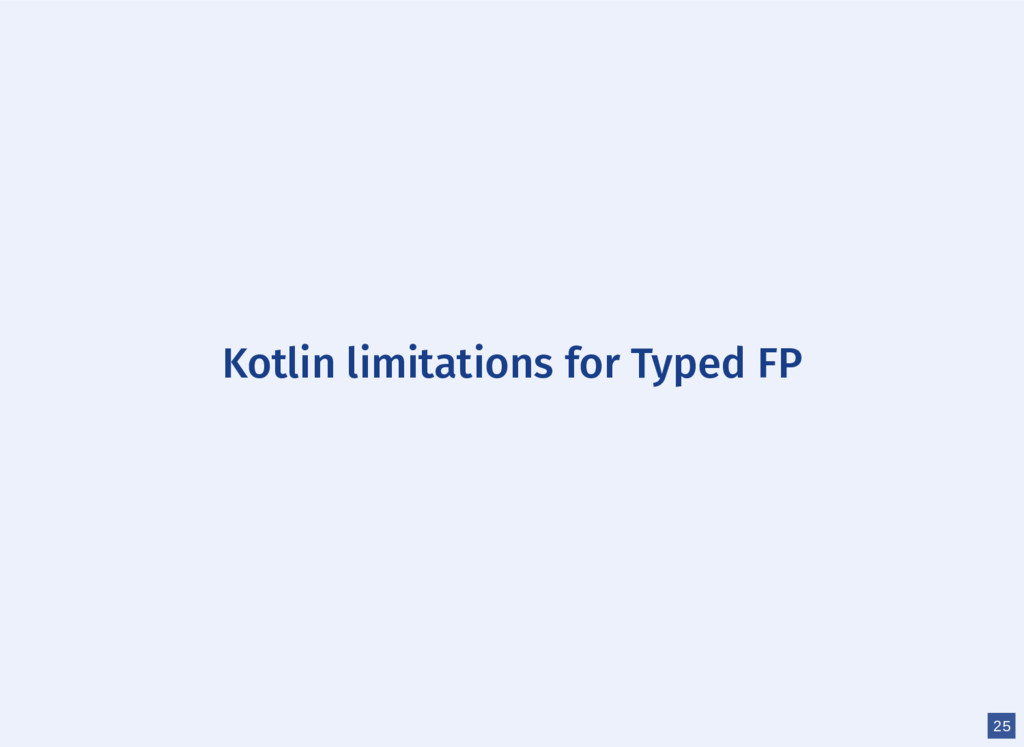Kotlin limitations for Typed FP 25