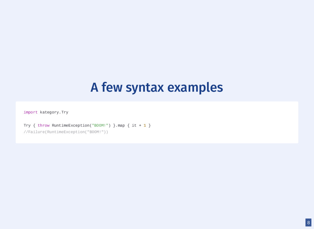 A few syntax examples import kategory.Try Try {...