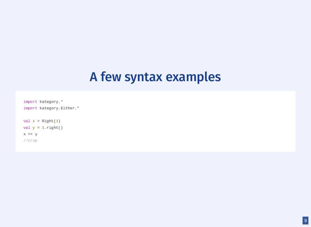 A few syntax examples import kategory.* import ...