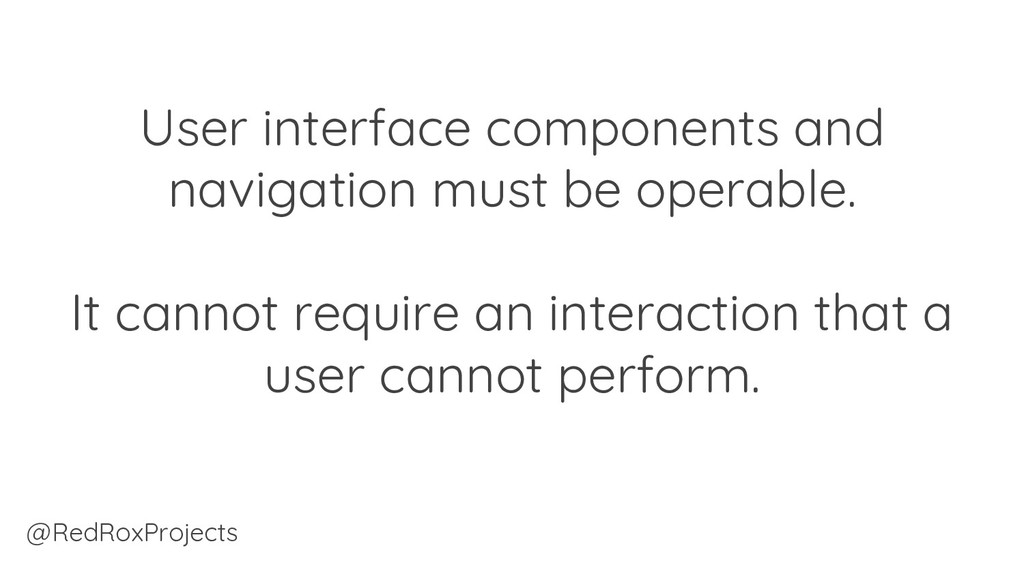User interface components and navigation must b...