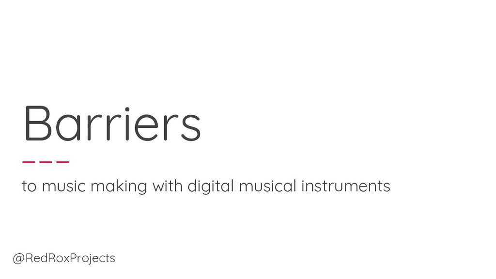 Barriers to music making with digital musical i...