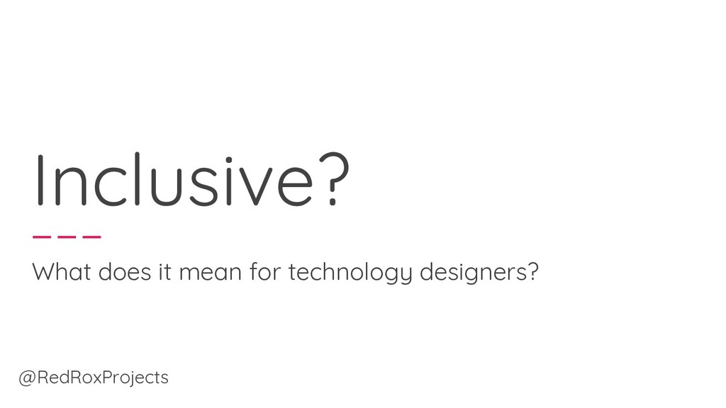 Inclusive? What does it mean for technology des...