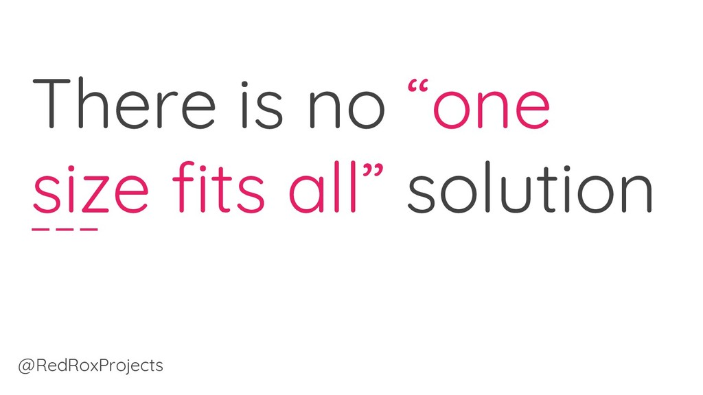 """There is no """"one size fits all"""" solution @RedRo..."""