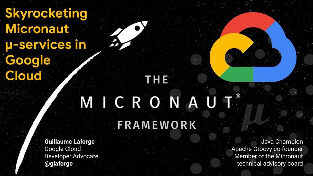 Skyrocketing Micronaut µ-services in Google Clo...