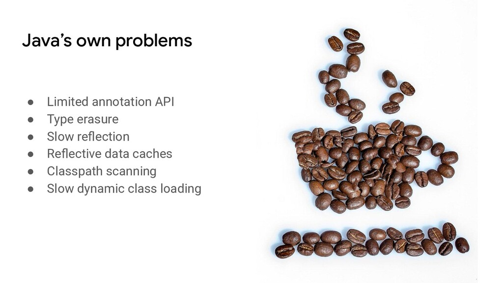 Java's own problems ● Limited annotation API ● ...