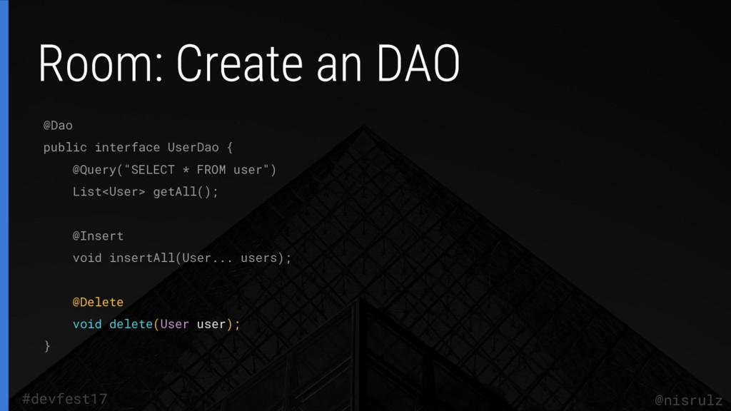 @nisrulz #devfest17 @Dao public interface UserD...