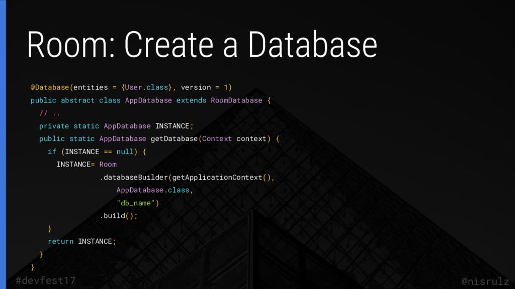 @nisrulz #devfest17 @Database(entities = {User....