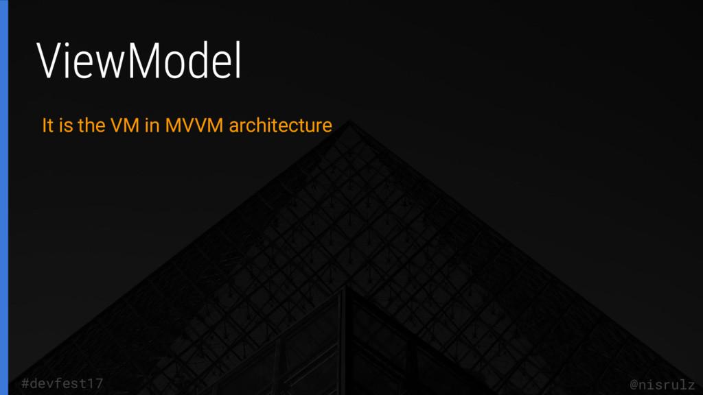 @nisrulz #devfest17 It is the VM in MVVM archit...
