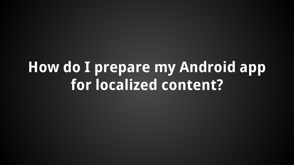 How do I prepare my Android app for localized c...