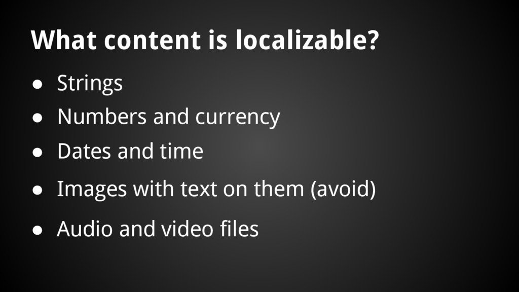 What content is localizable? ● Strings ● Number...