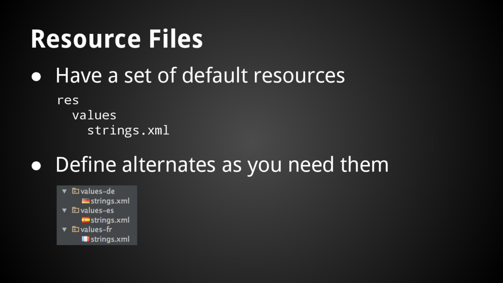 Resource Files ● Have a set of default resource...