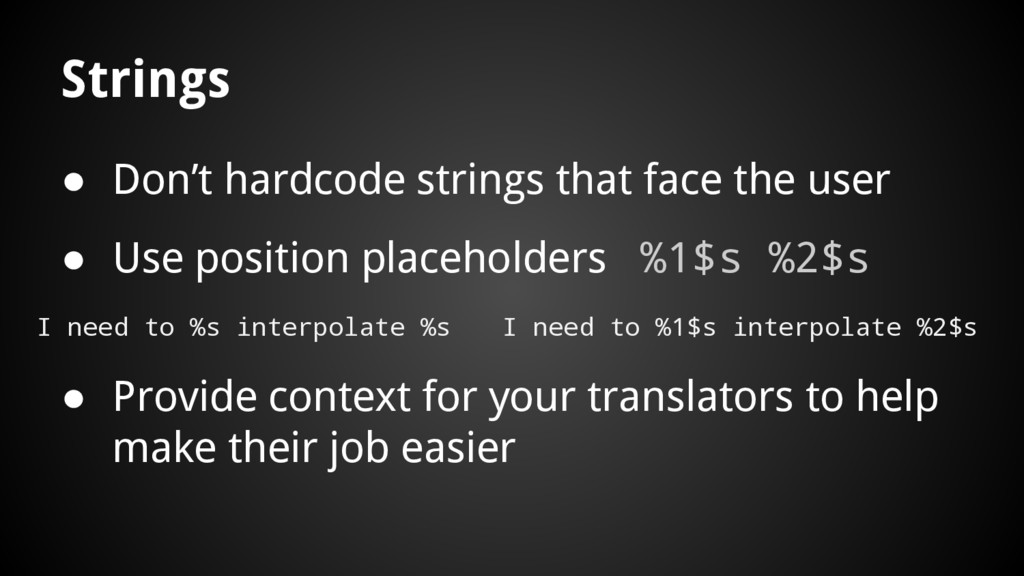 Strings ● Don't hardcode strings that face the ...