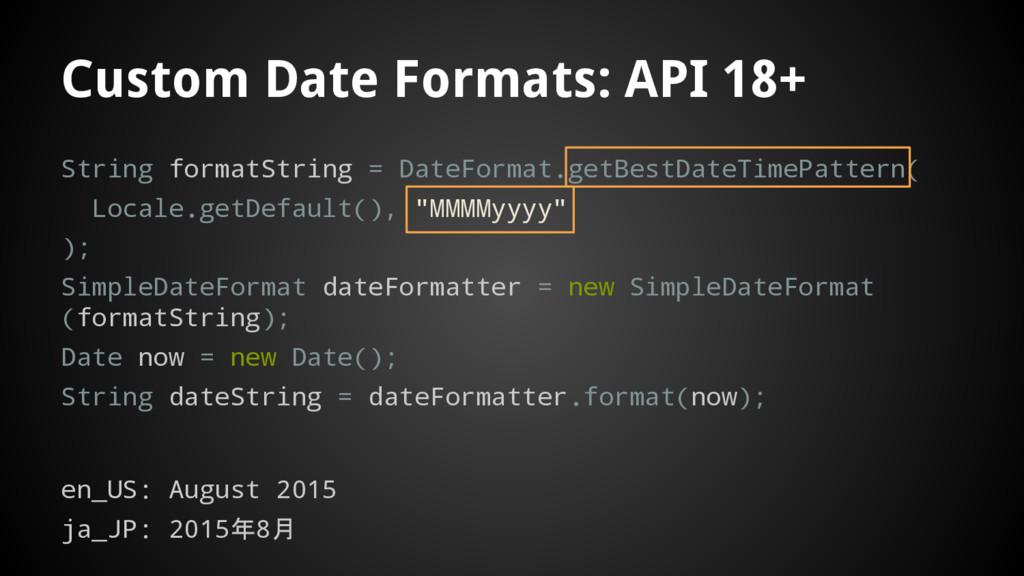 Custom Date Formats: API 18+ String formatStrin...
