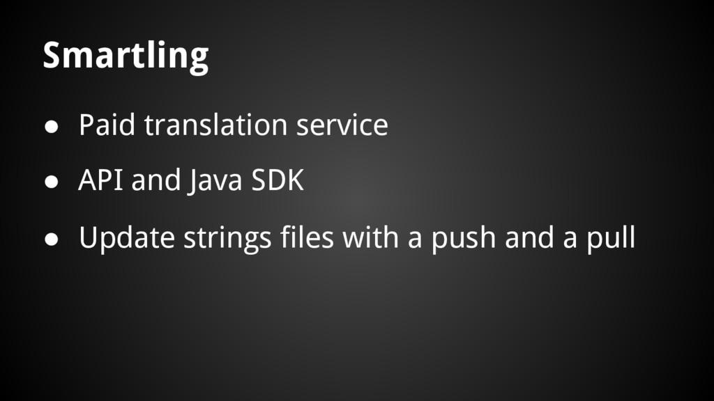 Smartling ● Paid translation service ● API and ...