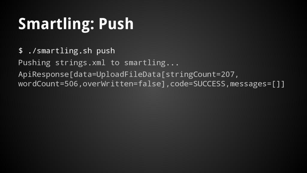 Smartling: Push $ ./smartling.sh push Pushing s...