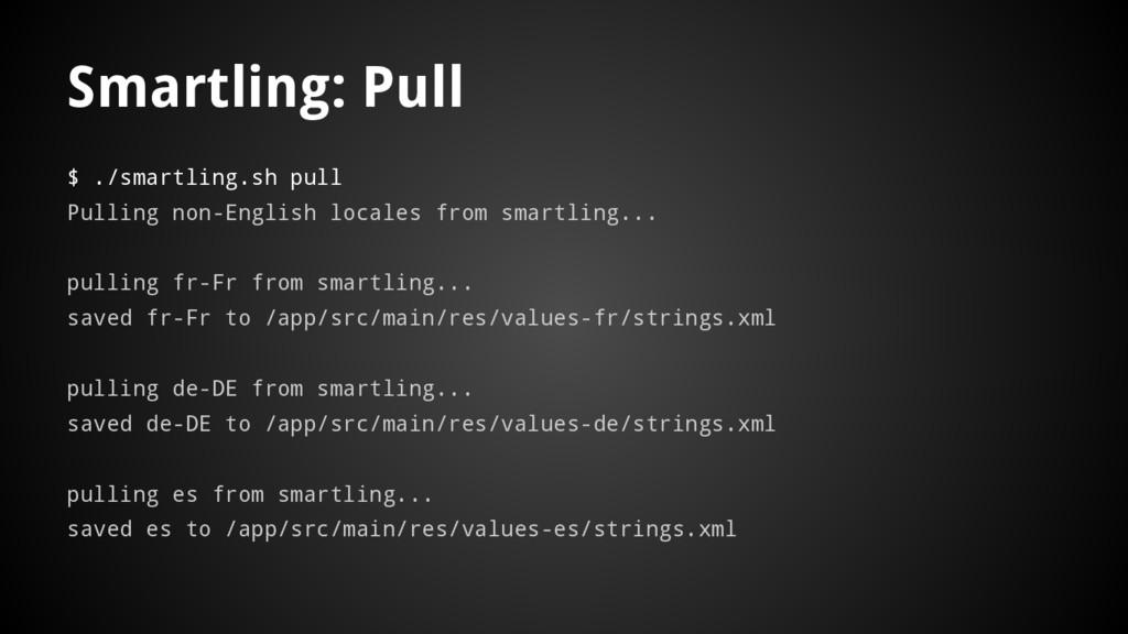 Smartling: Pull $ ./smartling.sh pull Pulling n...