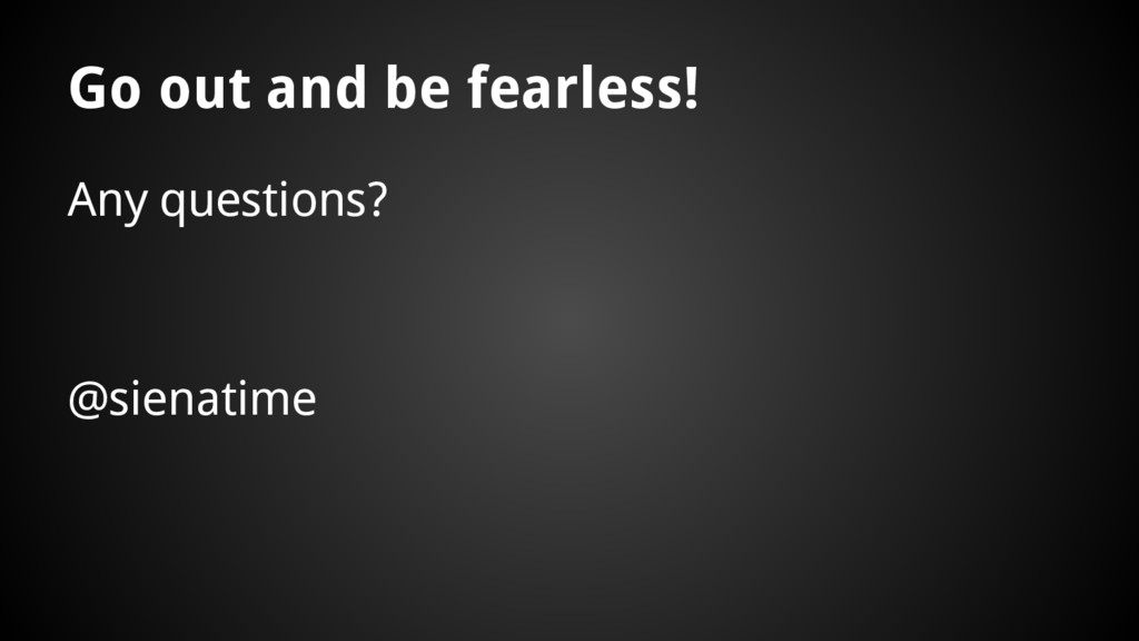Go out and be fearless! Any questions? @sienati...