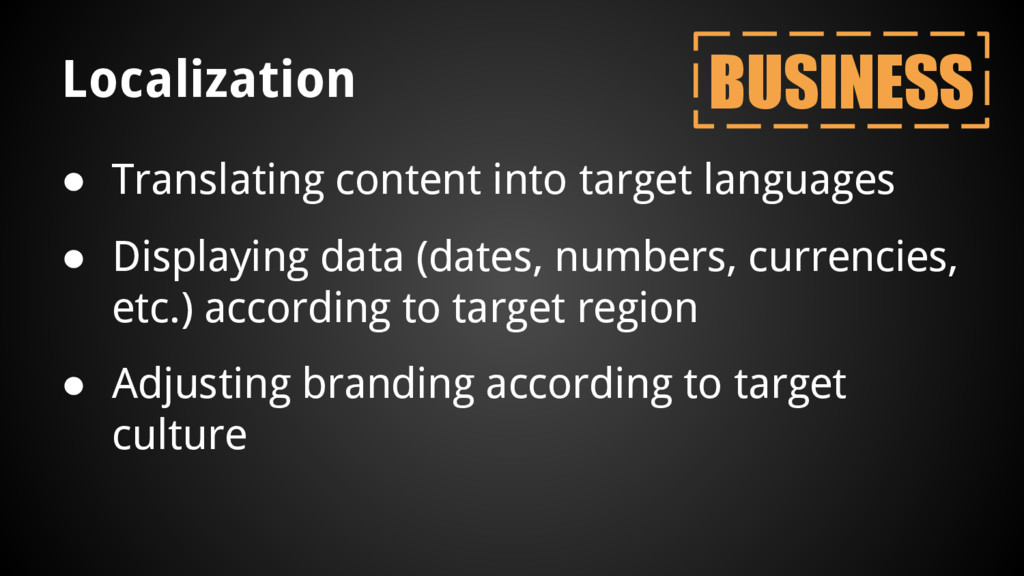 Localization ● Translating content into target ...