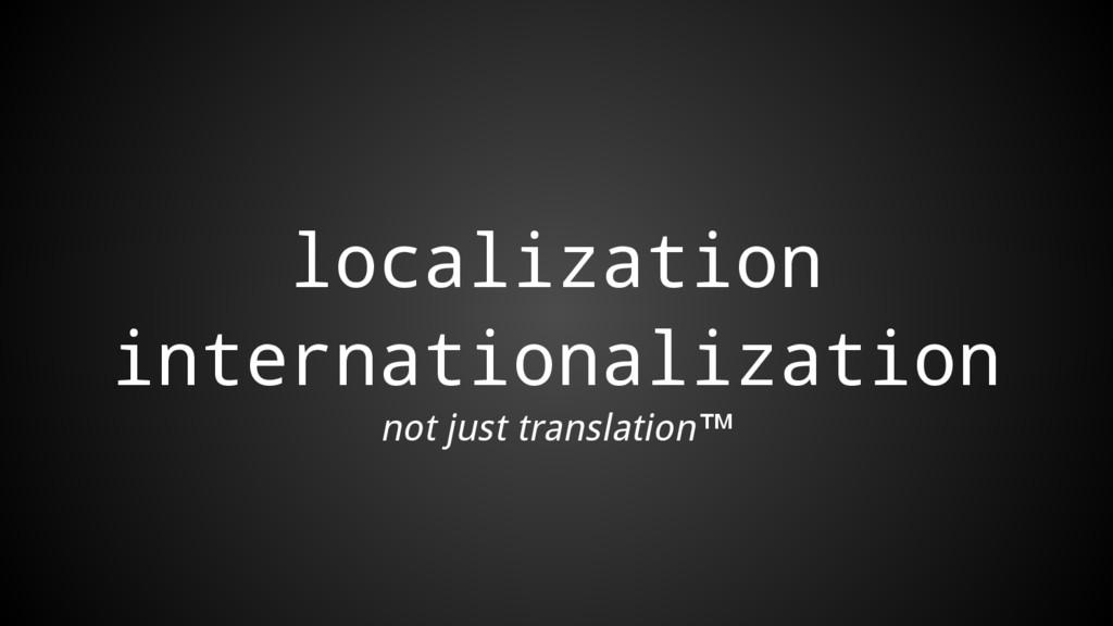 localization internationalization not just tran...