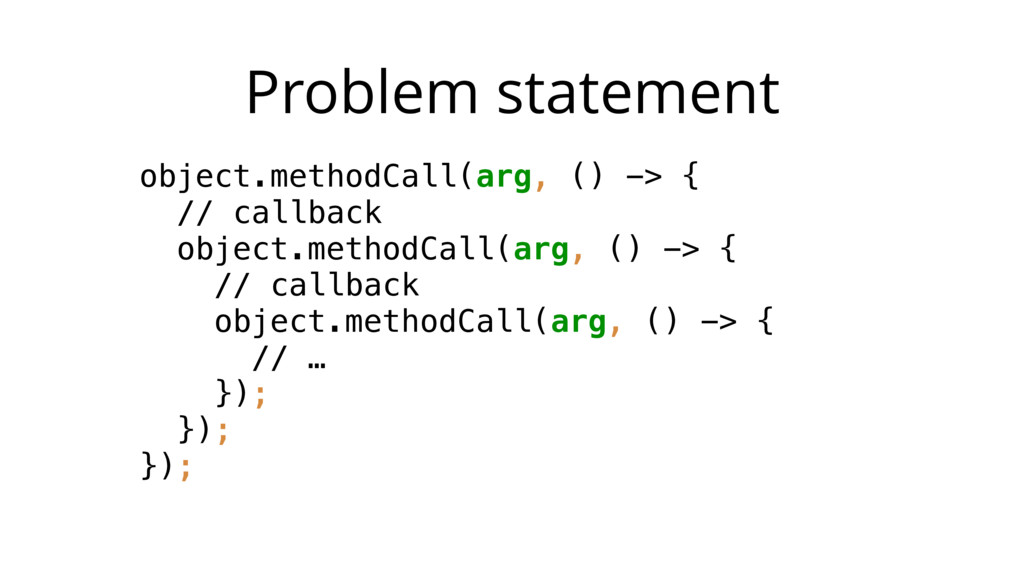 Problem statement object.methodCall(arg, () -> ...