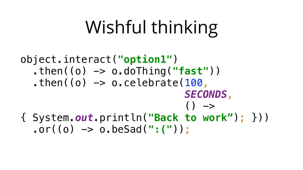 """Wishful thinking object.interact(""""option1"""") .t..."""