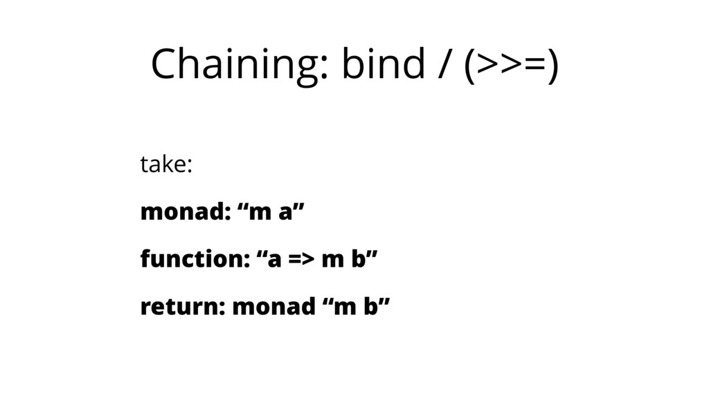 "Chaining: bind / (>>=) take: monad: ""m a"" funct..."