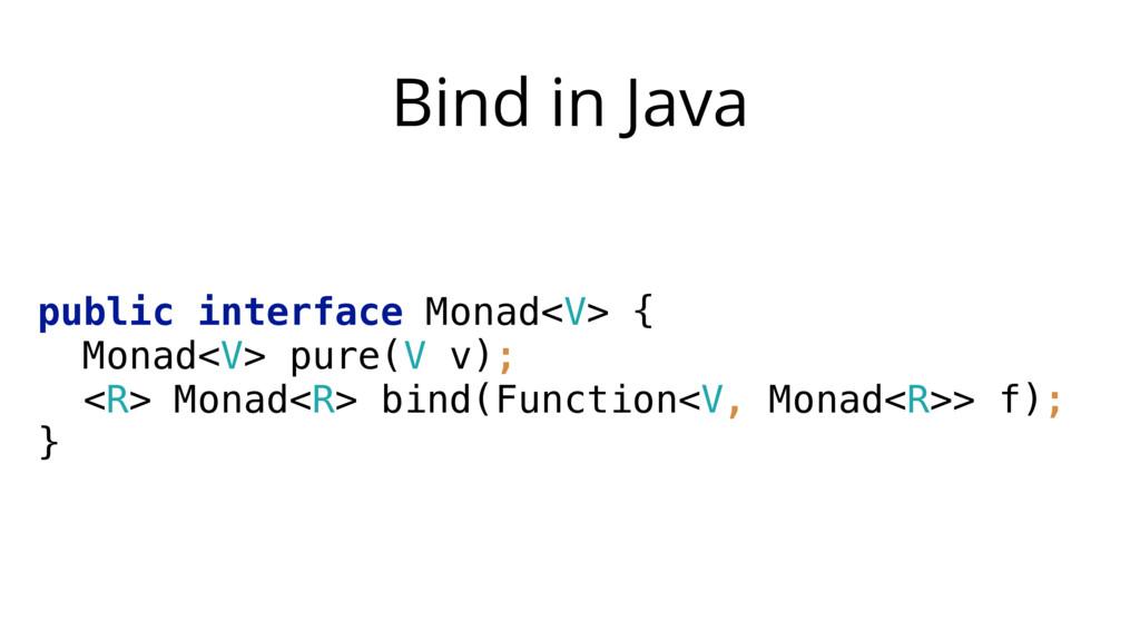 Bind in Java public interface Monad<V> { Monad...