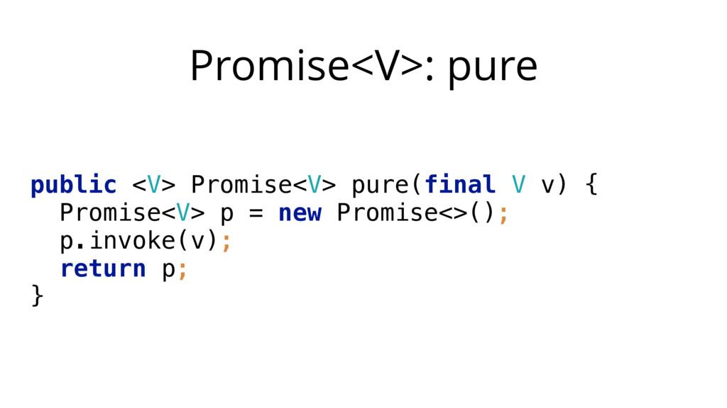 Promise<V>: pure public <V> Promise<V> pure(fin...