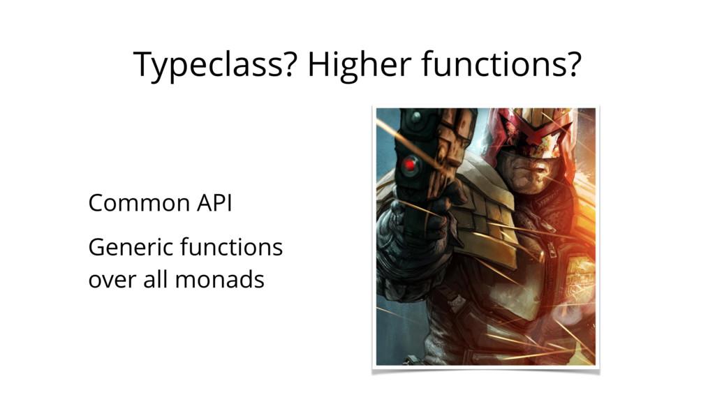 Typeclass? Higher functions? Common API Generic...