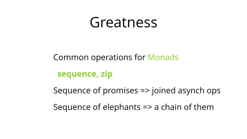 Greatness Common operations for Monads sequence...