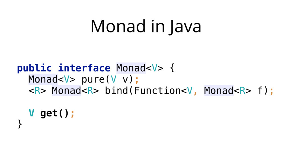 Monad in Java public interface Monad<V> { Mona...