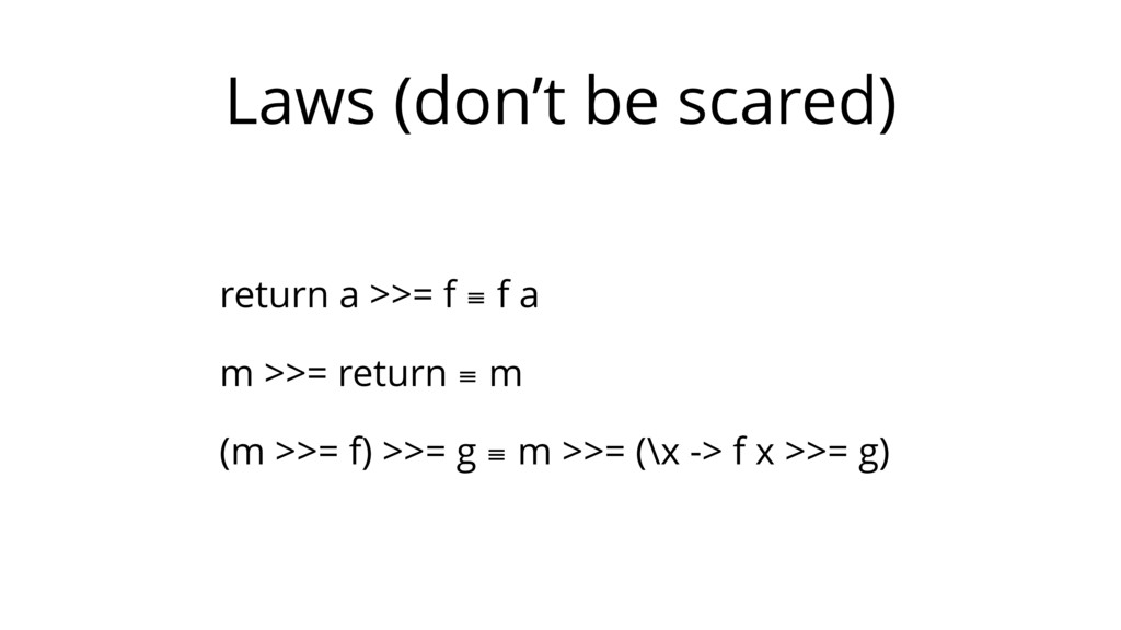Laws (don't be scared) return a >>= f ≡ f a m >...