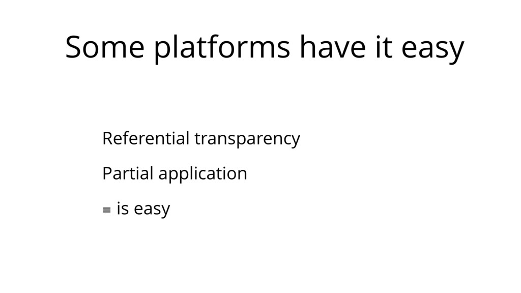 Some platforms have it easy Referential transpa...