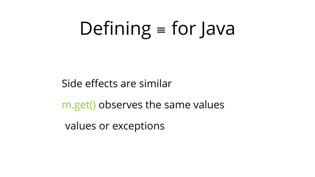 Defining ≡ for Java Side effects are similar m.ge...
