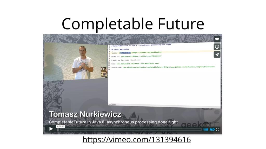 Completable Future https://vimeo.com/131394616