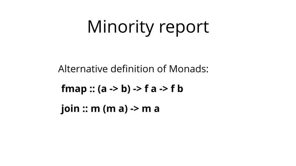 Minority report Alternative definition of Monads...