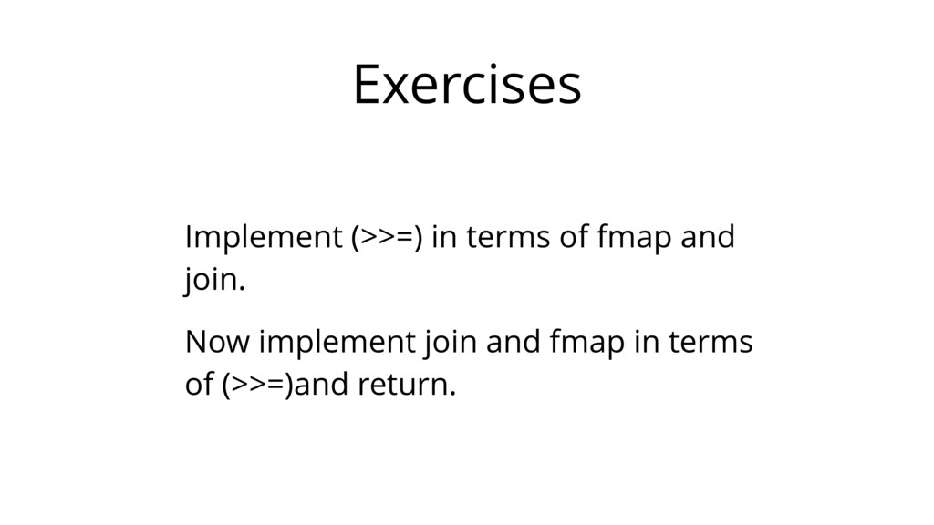 Exercises Implement (>>=) in terms of fmap and ...