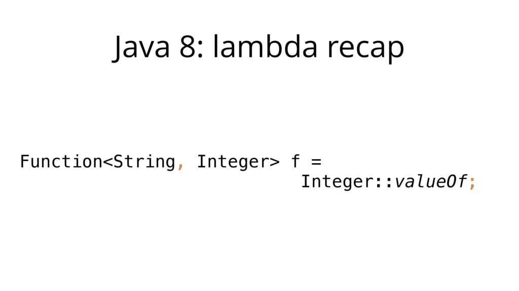 Java 8: lambda recap Function<String, Integer> ...