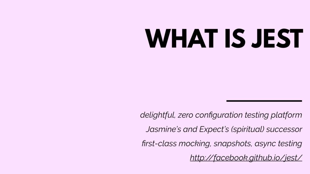 WHAT IS JEST delightful, zero configuration test...