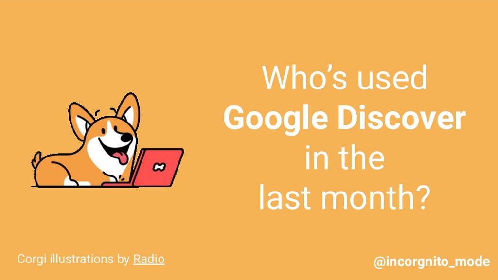 Who's used Google Discover in the last month? C...