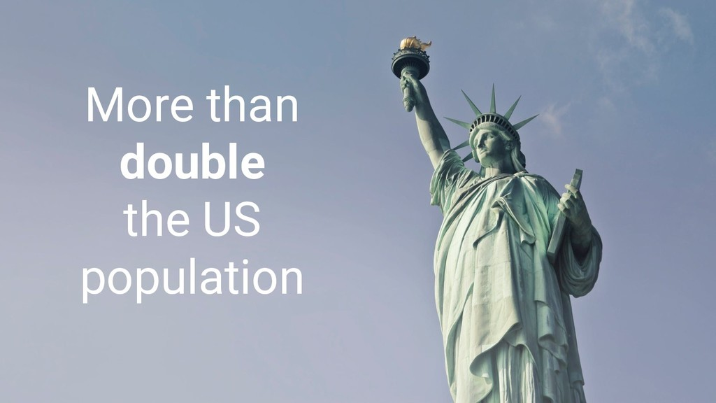 More than double the US population