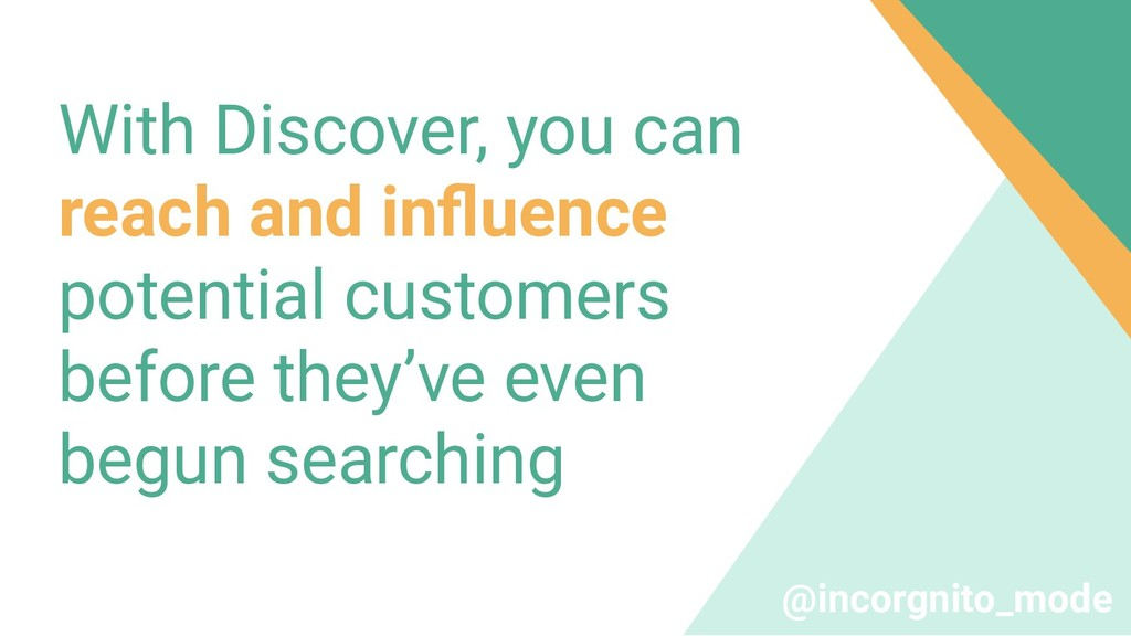 With Discover, you can reach and influence poten...