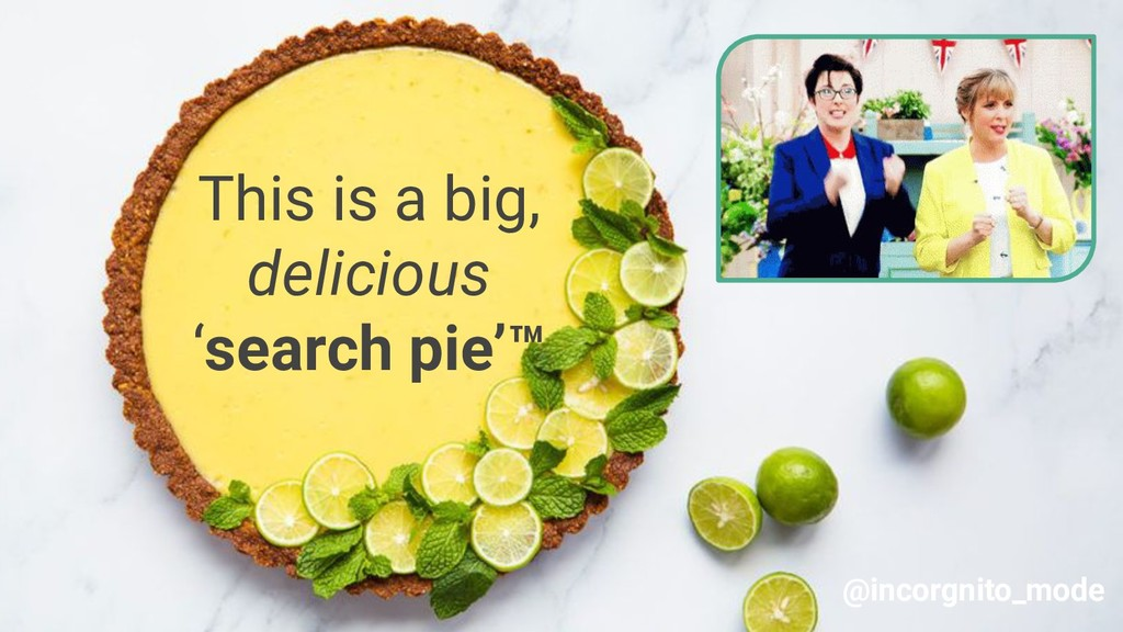 This is a big, delicious 'search pie'™ @incorgn...