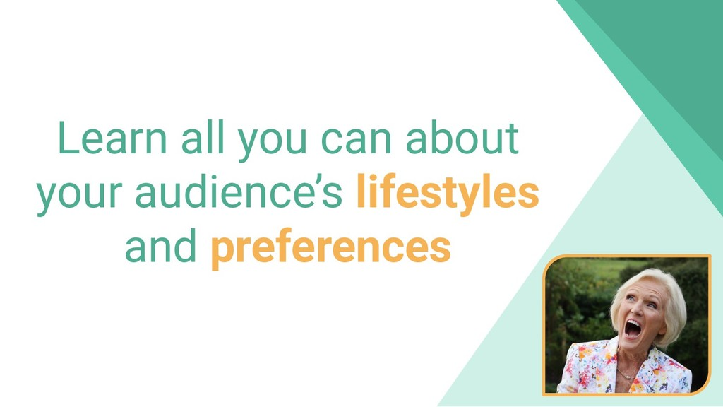 Learn all you can about your audience's lifesty...