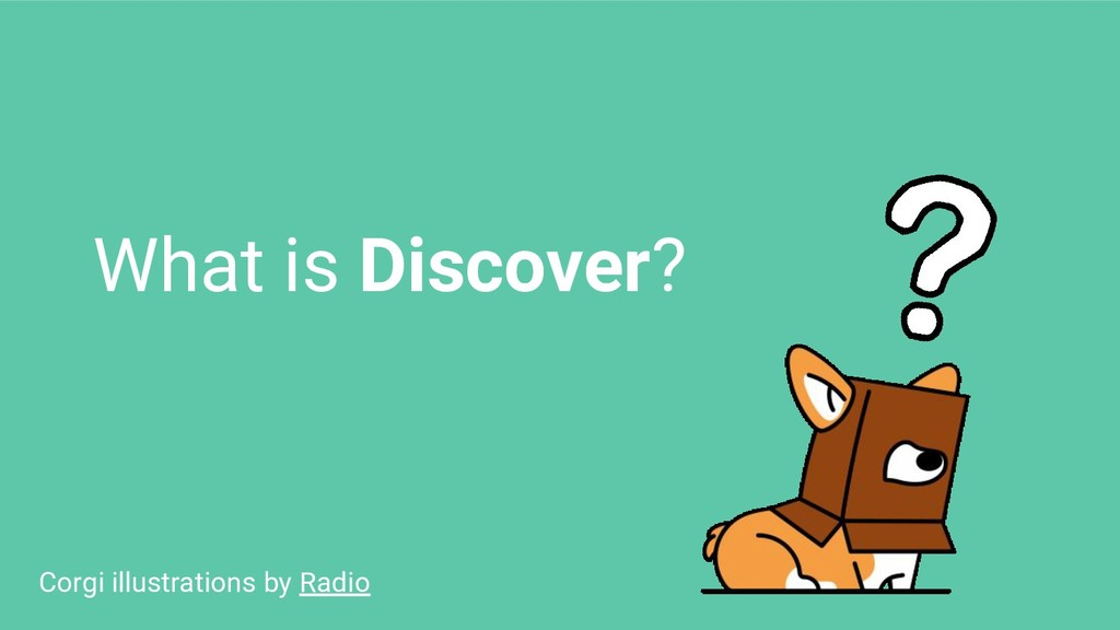 What is Discover? Corgi illustrations by Radio