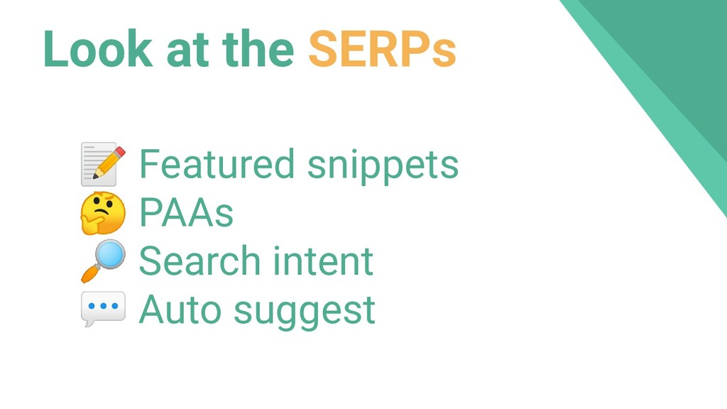 Look at the SERPs  Featured snippets  PAAs  Sea...